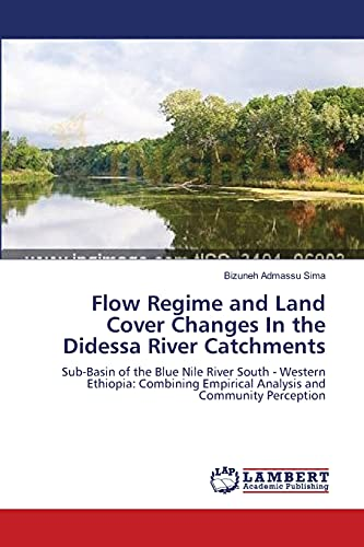 Flow Regime and Land Cover Changes In the Didessa River Catchments: Sub-Basin of the Blue Nile River South - Western Ethiopia: Combining Empirical Analysis and Community Perception - Sima, Bizuneh Admassu