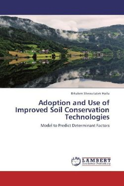 Adoption and Use of Improved Soil Conservation Technologies - Hailu, Brkalem Shewatatek