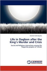 Life in Dagbon after the King's Murder and Crisis