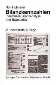 Bilanzkennzahlen: Industrielle Bilanzanalyse und Bilanzkritik (German Edition)
