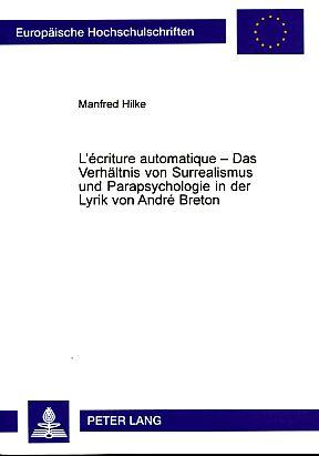 L'écriture automatique - Das Verhältnis von Surrealismus und Parapsychologie in der Lyrik von André Breton (German Edition)