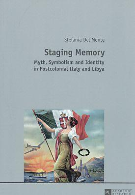Staging memory : myth, symbolism and identity in postcolonial Italy and Libya. - Del Monte, Stefania