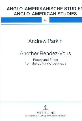 Another Rendez-Vous. Poetry and Prose from the Cultural Crossroads. Reihe: Anglo-amerikanische Studien / Anglo-American Studies - Band 43. - Parkin, Andrew