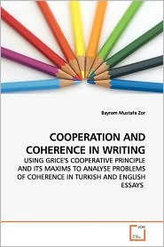 Cooperation and Coherence in Writing (USING GRICE'S COOPERATIVE PRINCIPLE AND ITS MAXIMS TO ANALYSE PROBLEMS OF COHERENCE IN TURKISH AND ENGLISH ESSAYS)