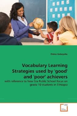 Vocabulary Learning Strategies used by 'good' and 'poor' achievers - Gebeyehu, Dinku