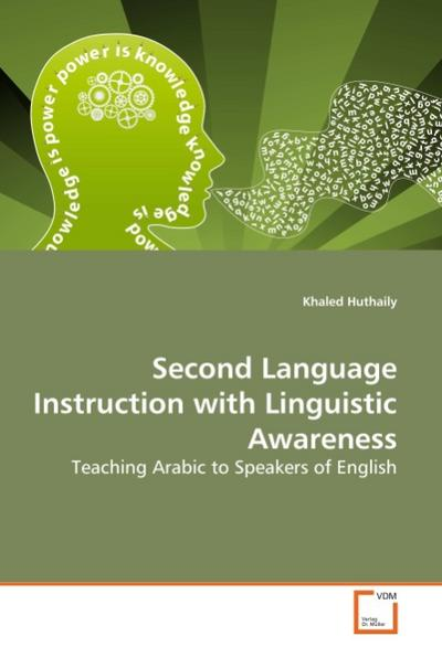 Second Language Instruction with Linguistic Awareness : Teaching Arabic to Speakers of English - Khaled Huthaily