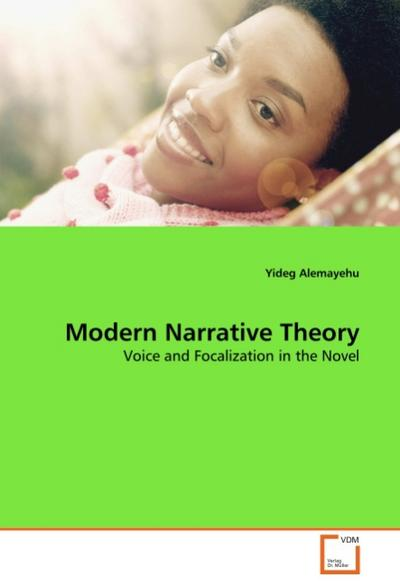 Modern Narrative Theory : Voice and Focalization in the Novel - Yideg Alemayehu
