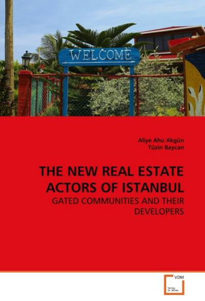 THE NEW REAL ESTATE ACTORS OF ISTANBUL : GATED COMMUNITIES AND THEIR DEVELOPERS - Aliye Ahu Akgün