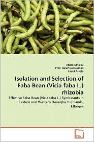 Isolation and Selection of Faba Bean (Vicia Faba L.) Rhizobia[paperback]