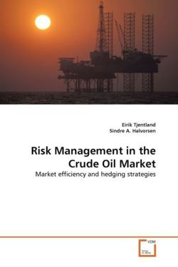 Risk Management in the Crude Oil Market - Tjentland, Eirik / A. Halvorsen, Sindre