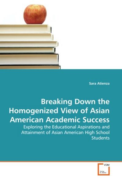 Breaking Down the Homogenized View of Asian American Academic Success : Exploring the Educational Aspirations and Attainment of Asian American High School Students - Sara Atienza