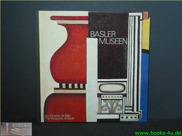 Basler Museen. Les Musees de Bale. The Museums of Basel