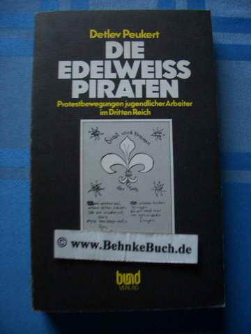 Die Edelweisspiraten: Protestbewegungen jugendlicher Arbeiter im Dritten Reich : eine Dokumentation (Geschichte der Arbeiterbewegung)
