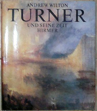 Turner und seine Zeit. - Turner, William. - Wilton, Andrew,