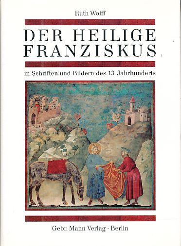 Der Heilige Franziskus: In Schriften und Bildern des 13. Jahrhunderts (German Edition)
