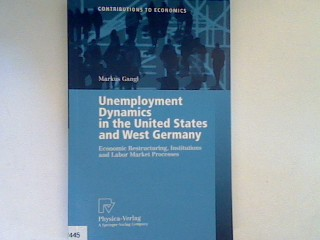 Unemployment dynamics in the United States and West Germany: economic restructuring, institutions and labor market processes - with 51 tables - Gangl, Markus