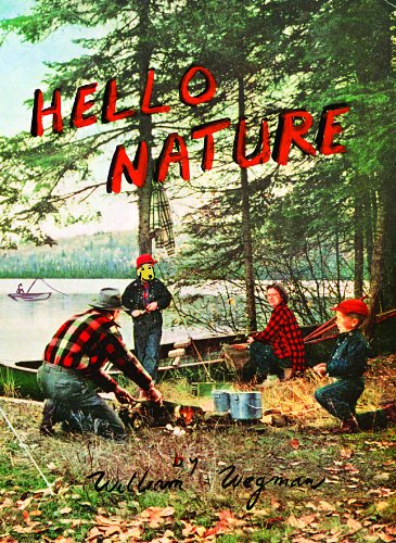 Hello Nature: How to Draw, Paint, Cook, And Find Your Way - William Wegman