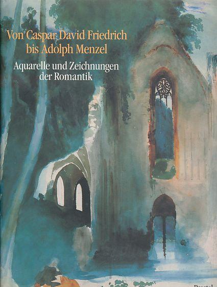Von Caspar David Friedrich bis Adolph Menzel