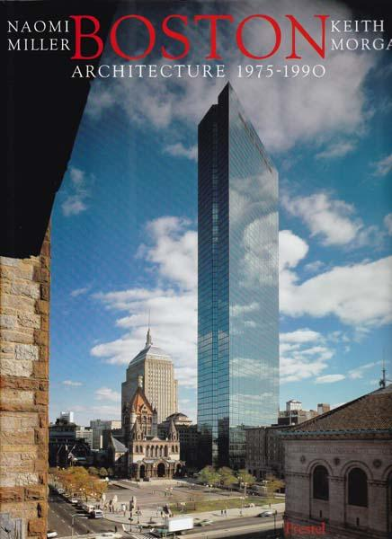 Boston Architecture 1975 - 1990. - Miller, Naomi - Keith Morgan [Herausgeber]