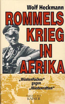 Rommels Krieg in Afrika. 'Wüstenfüchse' gegen 'Wüstenratten'.