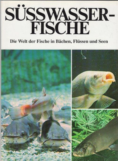 Süßwasserfische. Die Welt der Fische in Bächen, Flüssen und Seen