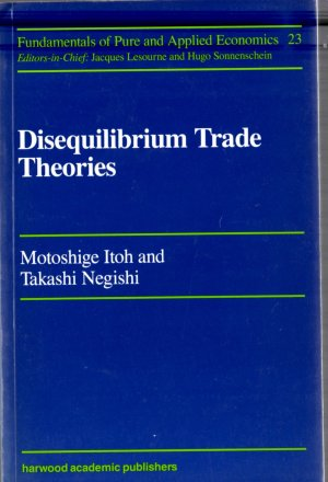 Disequilibrium Trade Theories (Fundamentals of Pure and Applied Economics Vol 23)
