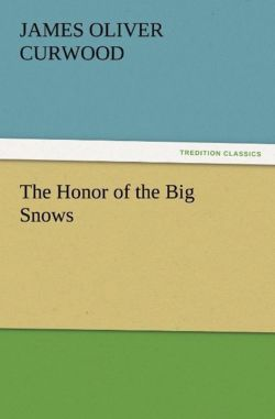 The Honor of the Big Snows - Curwood, James Oliver