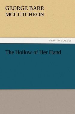 The Hollow of Her Hand - McCutcheon, George Barr