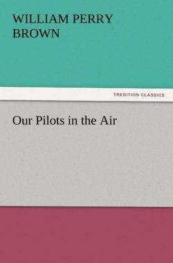 Our Pilots in the Air - Brown, William Perry