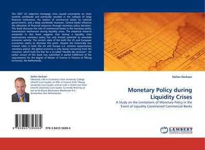 Monetary Policy during Liquidity Crises : A Study on the Limitations of Monetary Policy in the Event of Liquidity Constrained Commercial Banks - Stefan Derksen