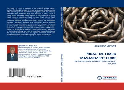 PROACTIVE FRAUD MANAGEMENT GUIDE : THE MANAGEMENT OF FRAUD IN THE BANKING INDUSTRY - JOHN CHIBAYA MBUYA PhD