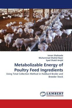 Metabolizable Energy of Poultry Feed Ingredients - Shahzada, Imran / Shahid Nazir, Muhammad / Shakil Amjid, Syed
