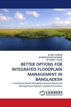 BETTER OPTIONS FOR INTEGRATED FLOODPLAIN MANAGEMENT IN BANGLADESH - SUMON, M ABU / MOKHLESUR RAHMAN, M / ANISUL ISLAM, M