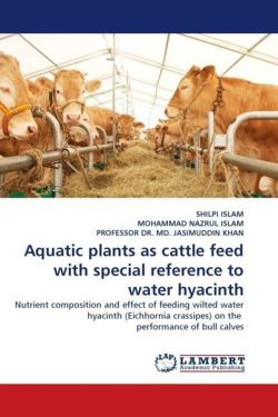 Aquatic plants as cattle feed with special reference to water hyacinth - ISLAM, SHILPI / NAZRUL ISLAM, MOHAMMAD / DR. MD. JASIMUDDIN KHAN, PROFESSOR