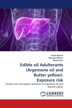 Edible oil Adulterants (Argemone oil and Butter yellow): Exposure risk - Mishra, Vivek / Mishra, Manjari / Das, Mukul