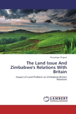 The Land Issue And Zimbabwe's Relations With Britain - Chigora, Percyslage
