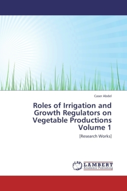 Roles of Irrigation and Growth Regulators on Vegetable Productions  Volume 1 - Abdel, Caser