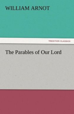 The Parables of Our Lord - Arnot, William