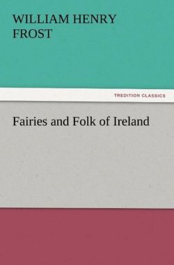 Fairies and Folk of Ireland - Frost, William Henry