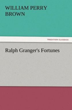 Ralph Granger's Fortunes - Brown, William Perry
