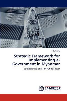 Strategic Framework for Implementing E-Government in Myanmar - Zaw, Htun