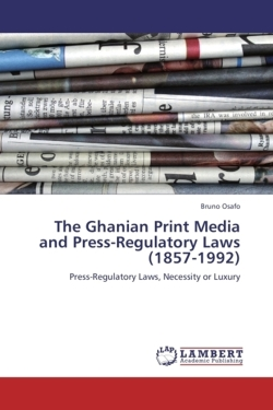The Ghanian Print Media and Press-Regulatory Laws (1857-1992) - Osafo, Bruno