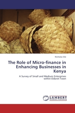 The Role of Micro-finance in Enhancing Businesses in Kenya - Sile, Nicholas