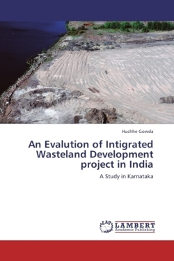 An Evalution of Intigrated Wasteland Development project in India - Gowda, Huchhe