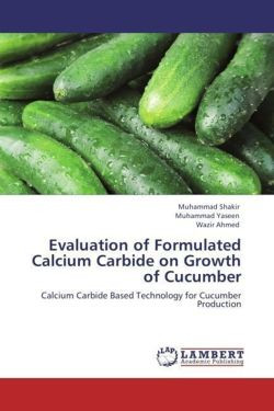 Evaluation of Formulated Calcium Carbide on Growth of Cucumber - Shakir, Muhammad / Yaseen, Muhammad / Ahmed, Wazir