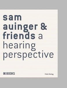 Sam Auinger & Friends. A Hearing Perspective. exhibition. theory. o+a. tamtam/stadtmusik. notes/chronology. cd/dvd. Sprache: Deutsch und Englisch. - OK (Hg.)Gernot Böhme und Thomas Macho