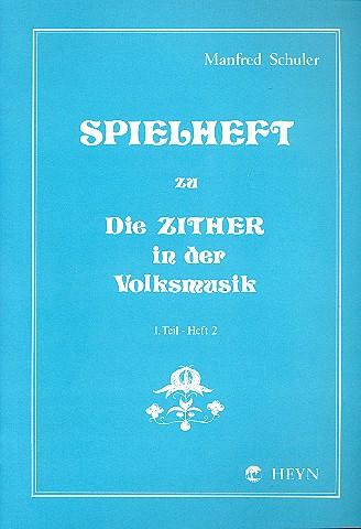 Spielheft zu Die Zither in der Volksmusik. Zither / Teil I - Spielheft 2: I.Teil/Heft 2