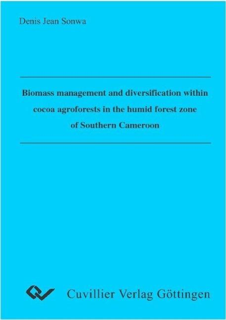 Biomass management and diversification within cocoa agroforests in the humid forest zone of Southern Cameroon - Denis Jean Sonwa
