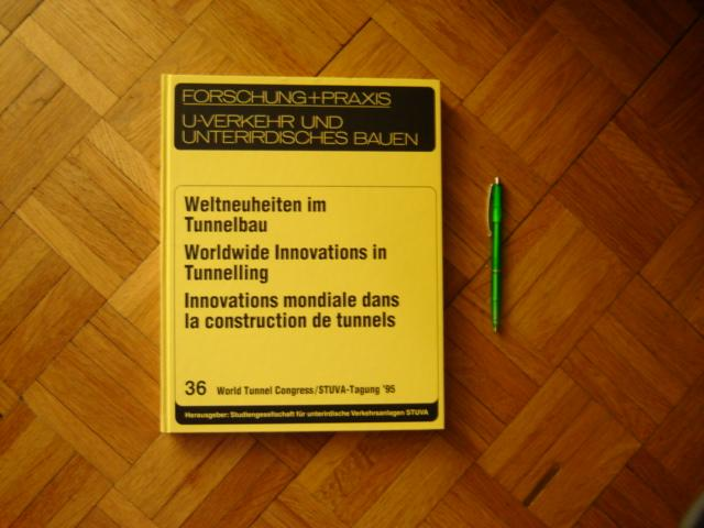 Weltneuheiten Im Tunnelbau: Vortrage World Tunnel Congress/STUVA-Tagung '95 in Stuttgart = Worldwide Innovations in Tunnelling = Innovations Mondiale[s] Dans La Construction De Tunnel - Girnau, Gunter; Studiengesellschaft fur Unterirdische Verkehrsanlagen; Blennemann, Friedhelm