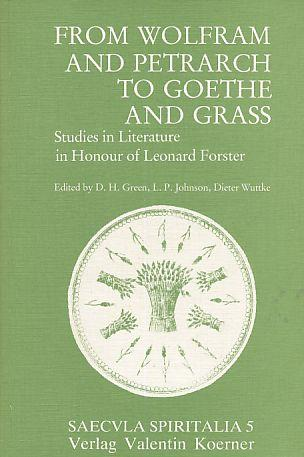 From Wolfram and Petrarch to Goethe and Grass : studies in literature in honour of Leonard Forster. Saecvla spiritalia ; Bd. 5. - Green, Dennis Howard [Hrsg.]